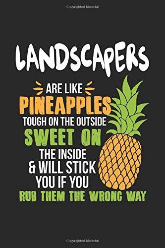 Landscapers Are Like Pineapples. Tough On The Outside Sweet On The Inside: Landschaftsgärtner Ananas Notizbuch / Tagebuch / Heft mit Karierten Seiten. ... Planer für Termine oder To-Do-Liste.