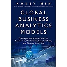 Global Business Analytics Models: Concepts and Applications in Predictive, Healthcare, Supply Chain, and Finance Analytics (FT Press Analytics)