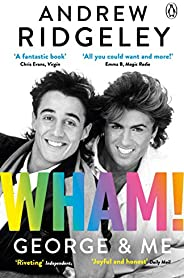 Wham! George & Me: The Sunday Times Bestse
