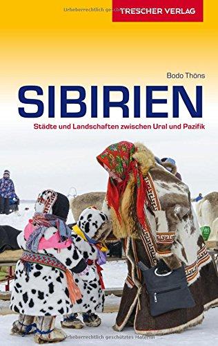 Preisvergleich Produktbild Reiseführer Sibirien: Städte und Landschaften zwischen Ural und Pazifik (Trescher-Reihe Reisen)