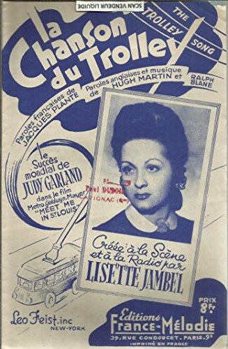 La Chanson Du Trolley ( The Rolling Song) - Le succès de Judy Garland dans le film Meet mein St Louis - Créée à la scène et à la radio par Lisette Jambel par Partition - Paroles françaises de Jacques Plante - Paroles anglaises et musique Hugh Martin et Ralph Blane