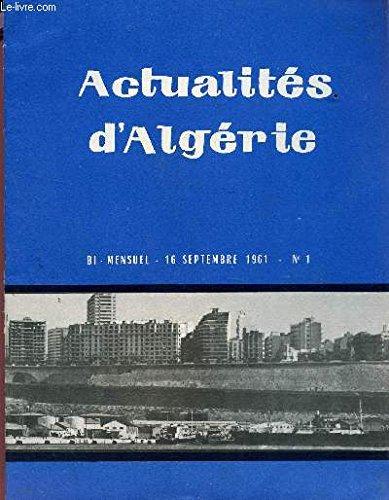 ACTUALITES D'ALGERIE - BI MENSUEL - N°1 - 16 SEPT 1961 / CONFERENCE DE PRESSE DU GENERAL DE GAULLE (05-09-1961) / L'EVOLUTION DU SENTIMENT RELIGIEUX CHEZ LES MUSULMANS D'ALGERIE - DECLARATION DE M.J. SICURANI - UNE GAGEURE ; L'OUVERTURE DE L'UNIVERSITE...
