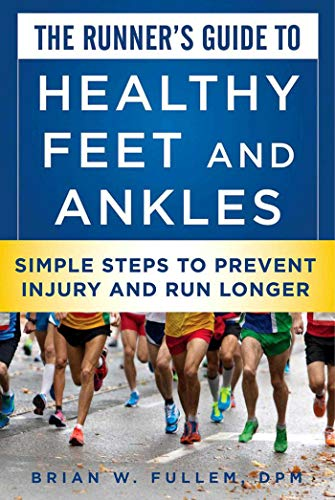 The Runner's Guide to Healthy Feet and Ankles: Simple Steps to Prevent Injury and Run Stronger por Briam W. Fullem