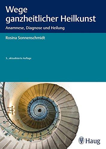 Wege ganzheitlicher Heilkunst: Anamnese, Diagnose und Heilung