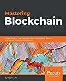 Mastering Blockchain: Deeper insights into decentralization, cryptography, Bitcoin, and popular...