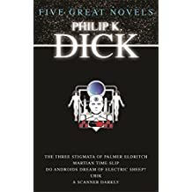 Five Great Novels: The Three Stigmata of Palmer Eldritch, Martian Time-Slip, Do Androids Dream of Electric Sheep?, UBIK, A Scanner Darkly