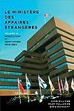 Le ministere des Affaires exterieures du Canada: Volume III : Innovation et adaptation, 1968â  1984 (Politique et politiques publiques)