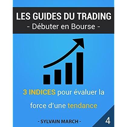 3 indices pour estimer la force d'une tendance (Les guides du trading t. 4)