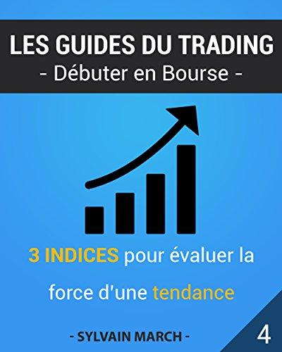 3 indices pour estimer la force d'une tendance (Les guides du trading t. 4) par Sylvain March