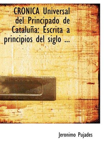 Cronica Universal del Principado de Cataluña: Escrita a Principios Del Siglo ... (Large Print Edition)