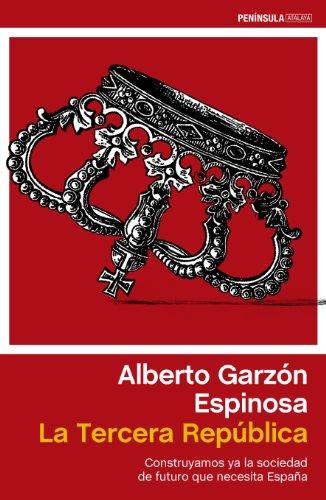 La Tercera República: Construyamos ya la sociedad de futuro que necesita España (ATALAYA) por Alberto Garzón Espinosa
