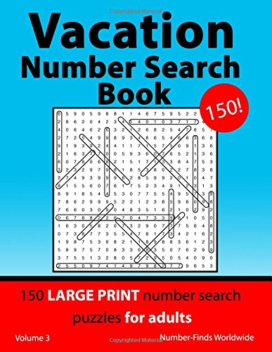 Vacation Number Search Book: 150 large print number search puzzles for adults: Volume 3 (Vacation Number Search Book's) por Number-Finds Worldwide