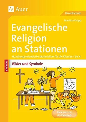 Ev. Religion an Stationen Spezial Bilder & Symbole: Handlungsorientierte Materialien für die Klassen 1 bis 4 (Stationentraining Grundschule Evang. Religion)