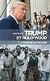 Trump et Hollywood. 1, L'arrivée au pouvoir / David Da Silva | Da Silva, David (1979-....). auteur