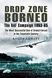 Drop Zone Borneo, The RAF Campaign 1963-65: 'The Most Successful Use of Armed Forces in the Twentieth Century' (Pen & Sword Military)