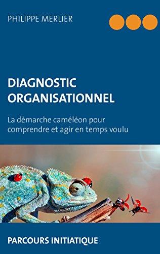 Diagnostic organisationnel: La démarche caméléon pour comprendre et agir en temps voulu par Philippe Merlier