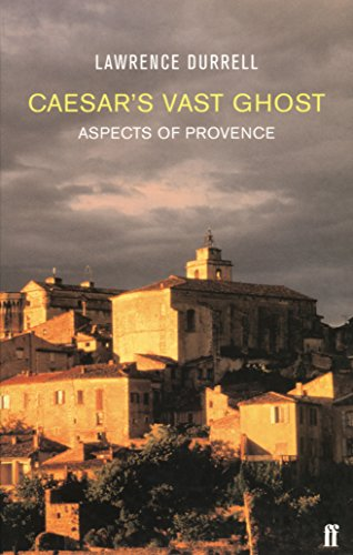 Caesar's Vast Ghost: Aspects of Provence por Lawrence Durrell