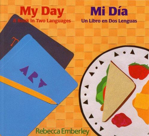 My Day/Mi Dia: A Book in Two Languages/UN Libro En DOS Lenguas por Rebecca Emberley