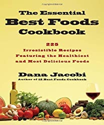 The Essential Best Foods Cookbook: 225 Irresistible Recipes Featuring the Healthiest and Most Delicious Foods by Dana Jacobi (2008-04-15)