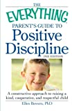 The Everything Parent's Guide to Positive Discipline: A constructive approach to raising a kind, cooperative, and respectful child (Everything Series)