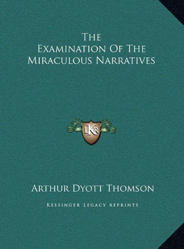 The Examination of the Miraculous Narratives the Examination of the Miraculous Narratives