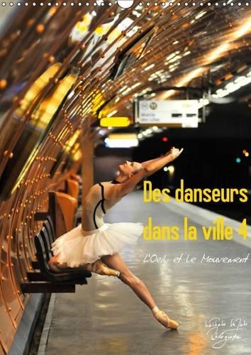 Des Danseurs Dans La Ville 4 L'Oeil Et Le Mouvement 2017: La Grace Fascinante Des Danseurs Dans La Ville (Calvendo Art) por Nathalie Vu-Dinh
