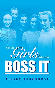 Raising Girls Who Can Boss It by [Longhurst, Alison]