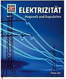 Elektrizität. Megavolt und Supraleiter (WAS IST WAS Sachbuch, Band 24)
