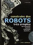 Construire des robots très simples - Qui rampent, roulent, marchent, sautent...