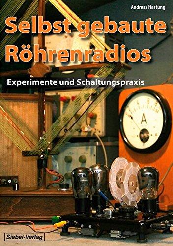 Selbst gebaute Röhrenradios: Experimente und Schaltungspraxis (Radio-teile Antike)