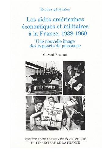 Les aides américaines économiques et militaires à la France, 1938-1960: Une nouvelle image des rapports de puissance