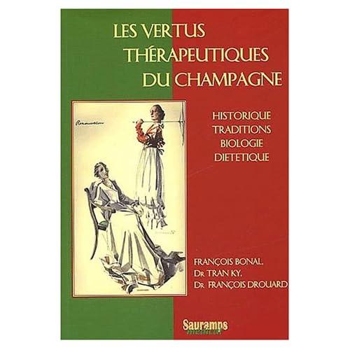 Les vertus thérapeutiques du champagne. Historique, traditions, biologie, diététique
