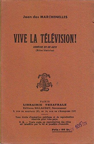 Vive la télévision ! Comédie en 1 acte. (Rôles féminins). Editions Billaudot. 1956. (Théâtre, Littérature, Télévision) par DES MARCHENELLES Jean
