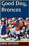 Good Day, Broncos (English Edition)
