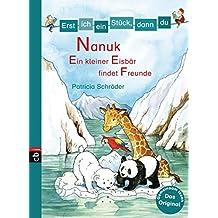Erst ich ein Stück, dann du! - Nanuk - Ein kleiner Eisbär findet Freunde (Erst ich ein Stück... Das Original 27)