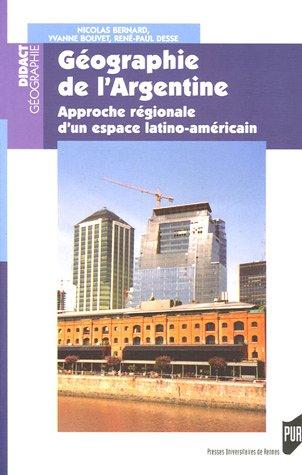 Géographie de l'Argentine : Approche régionale d'un espace latino-américain par Nicolas Bernard, René-Paul Desse, Yvanne Bouvet