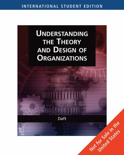 Organization Theory and Design: Understanding the Theory and Design of Organizations
