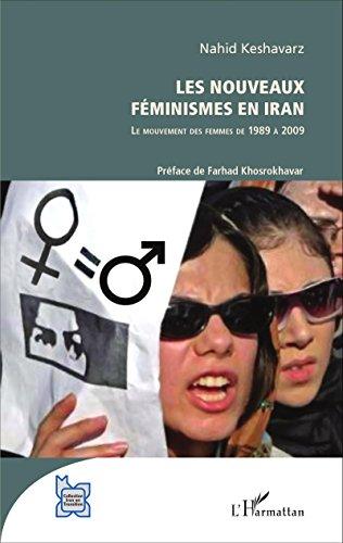 Les nouveaux féminismes en Iran: Le mouvement des femmes de 1989 à 2009