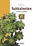 Sukkulenten: Auswählen und pflegen (Edition Ulmer)