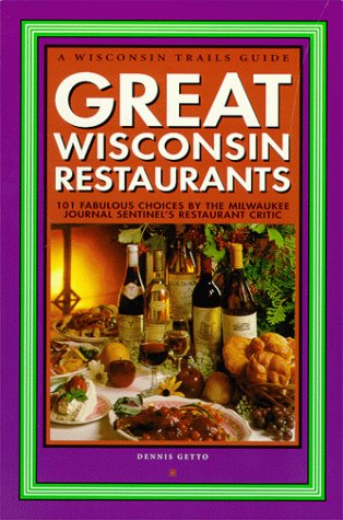 Great Wisconsin Restaurants: 101 Fabulous Choices by the Milwaukee Journal Sentinel's Restaurant Critic (Milwaukee Journal Sentinel)