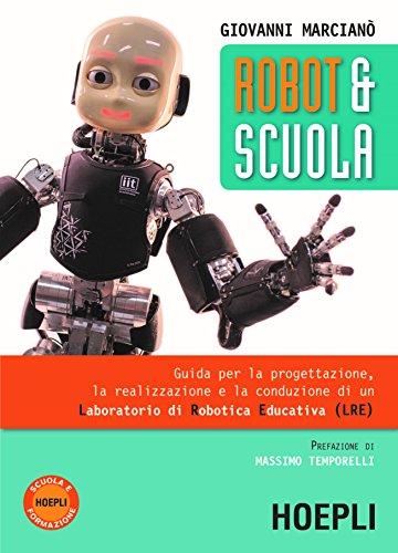 Robot & scuola. Guida per la progettazione, la realizzazione e la conduzione di un Laboratorio di Robotica Educativa (LRE)
