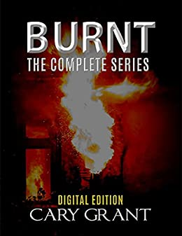 Burnt - The Complete Series by [Grant, Cary]