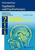 Facharztprüfung Psychiatrie und Psychotherapie: 1000 kommentierte Prüfungsfragen