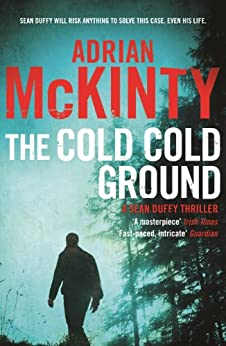 The Cold Cold Ground: Sean Duffy 1 (Detective Sean Duffy) by [McKinty, Adrian]