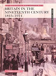 Longman Companion to Britain in the Nineteenth Century 1815-1914 (Longman Companions To History)