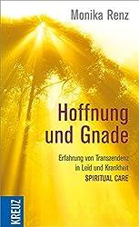Hoffnung und Gnade: Erfahrung von Transzendenz in Leid und Krankheit - Spiritual Care