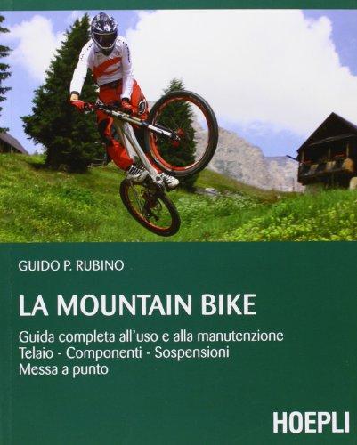 La mountain bike. Guida completa all'uso e alla manutenzione, telaio, componenti, sospensioni, messa a punto