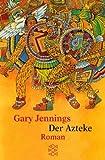 Der Azteke: Roman - Gary Jennings