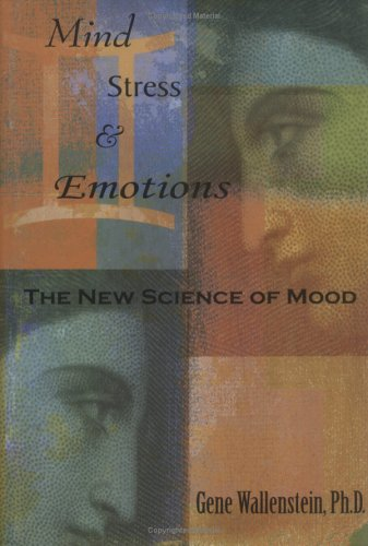 Mind, Stress, and Emotions: The New Science of Mood