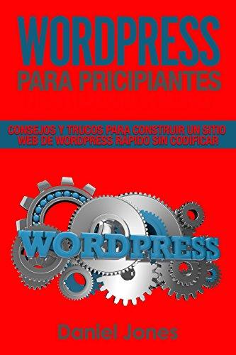 WordPress para principiantes (Libro En Español/ WordPress for Beginners Spanish book version): Consejos y trucos para construir un sitio web de WordPress rápido sin codificar por Daniel Jones